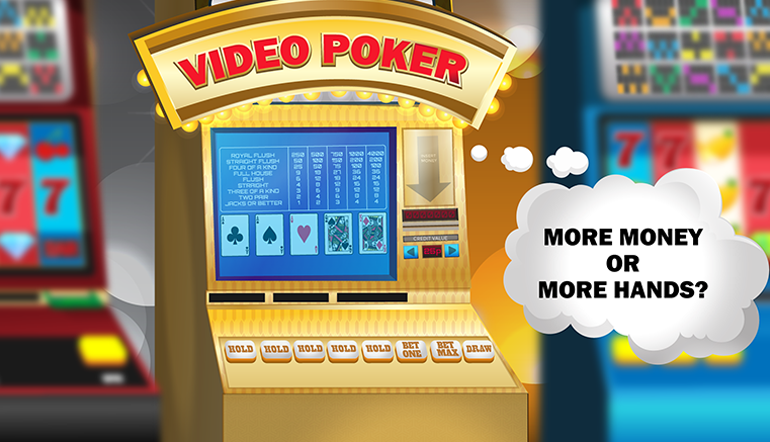 The Best Strategy for Video Poker: More Money or More Hands?