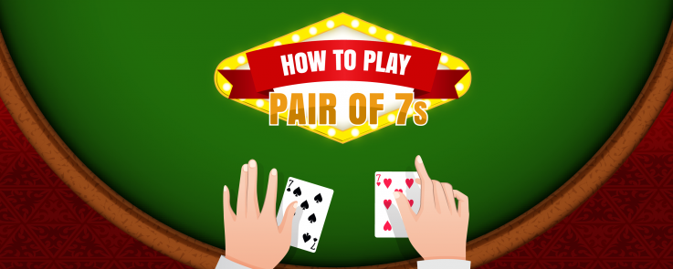 How to Play a Pair of 7s in Blackjack