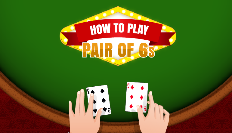 Blackjack School: How to Play a Pair of 6s in Blackjack