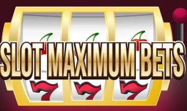 Slots Maximum Bets