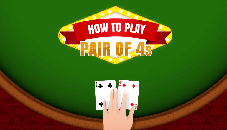 How to Play a Pair of 4s in Blackjack